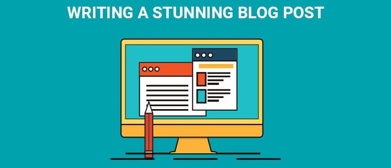 How to Write a Stunning Blog Post?