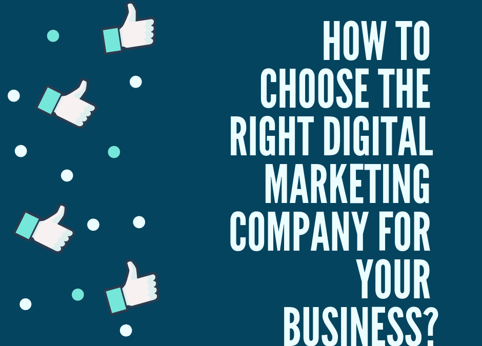 How to choose the right digital marketing company for your business